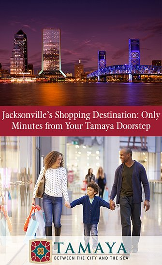 Jacksonville's Shopping Destination: Only Minutes from Your Tamaya Doorstep